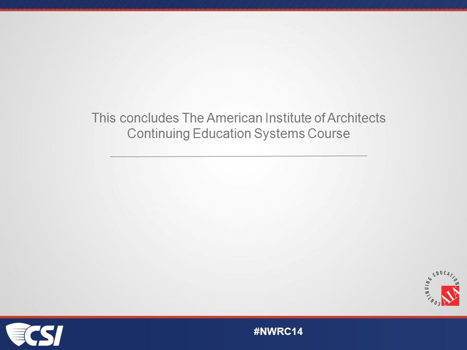This concludes The American Institute of Architects Continuing Education Systems Course #NWRC14