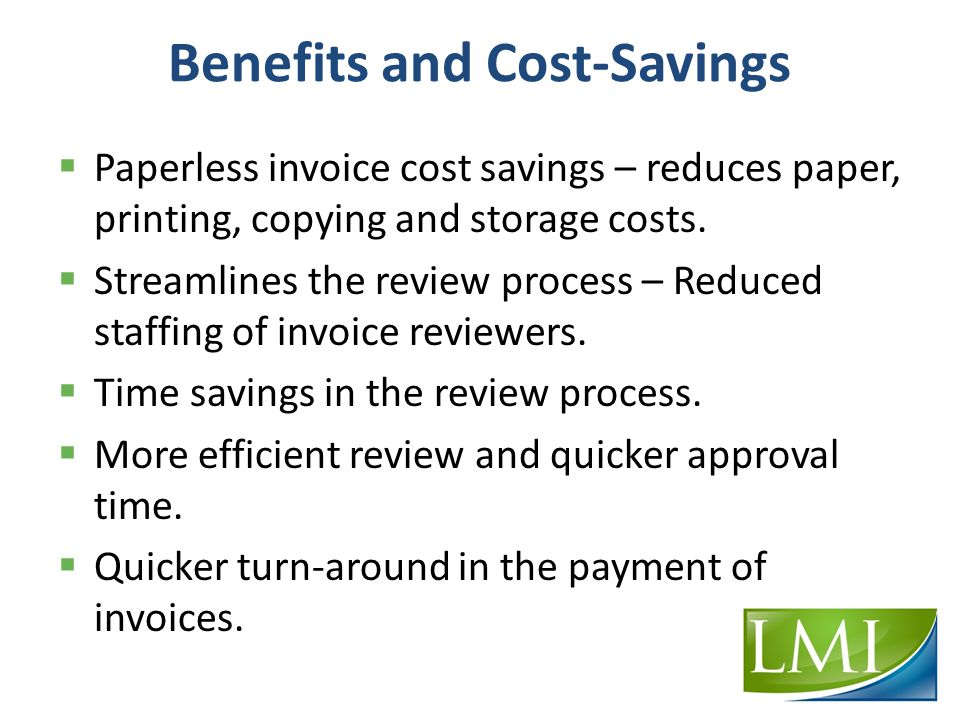 Benefits and Cost-Savings  Paperless invoice cost savings – reduces paper, printing, copying and storage costs.