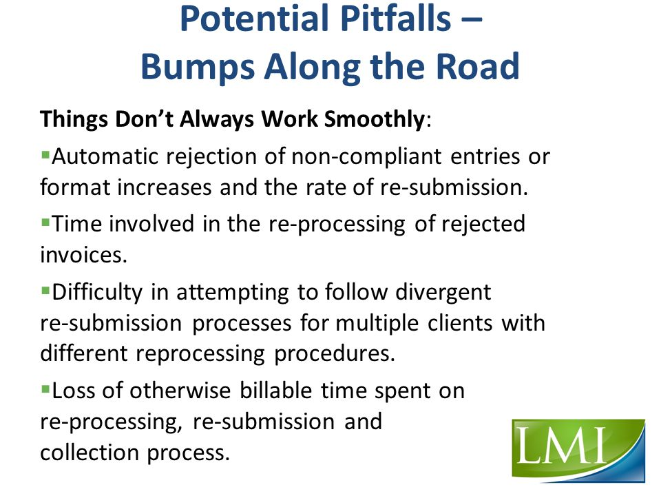 Potential Pitfalls – Bumps Along the Road Things Don't Always Work Smoothly:  Automatic rejection of non-compliant entries or format increases and the rate of re-submission.