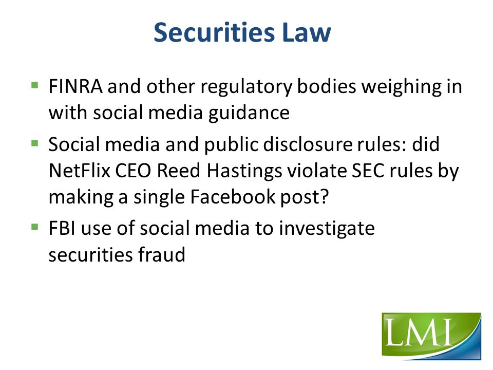 Securities Law  FINRA and other regulatory bodies weighing in with social media guidance  Social media and public disclosure rules: did NetFlix CEO Reed Hastings violate SEC rules by making a single Facebook post.