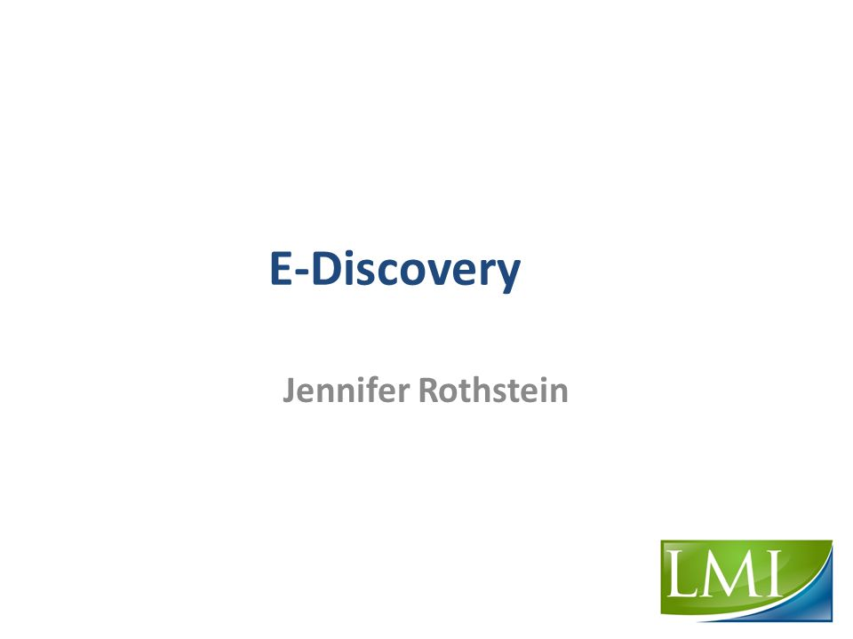 E-Discovery Jennifer Rothstein