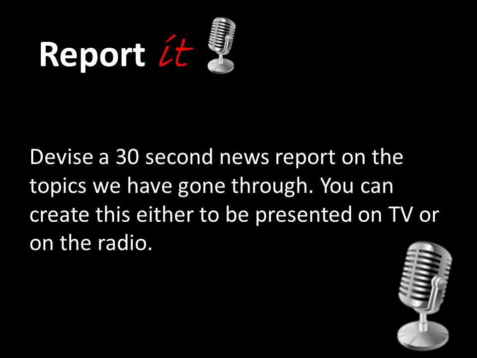 Report it Devise a 30 second news report on the topics we have gone through.