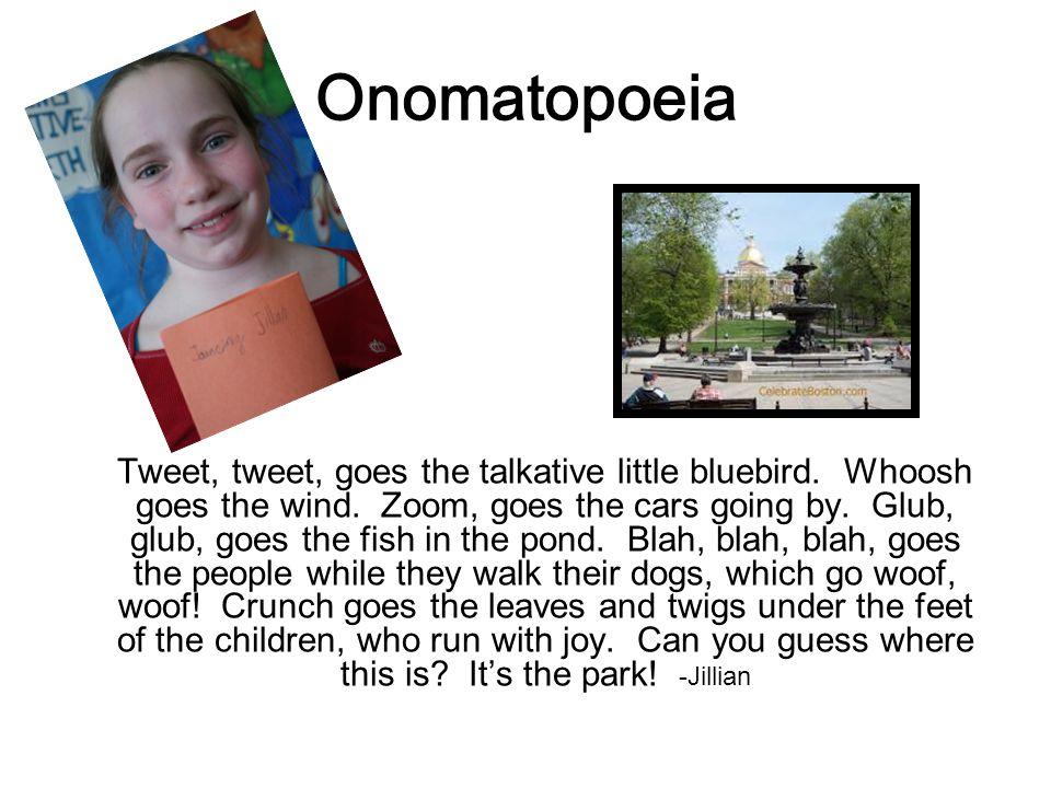 Onomatopoeia Tweet, tweet, goes the talkative little bluebird.