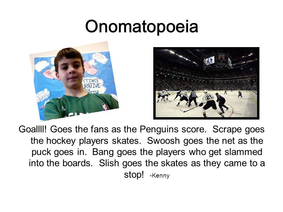 Onomatopoeia Goallll. Goes the fans as the Penguins score.