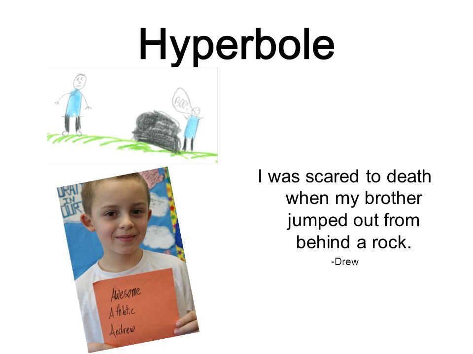 Hyperbole I'm so happy I could explode! -Shea