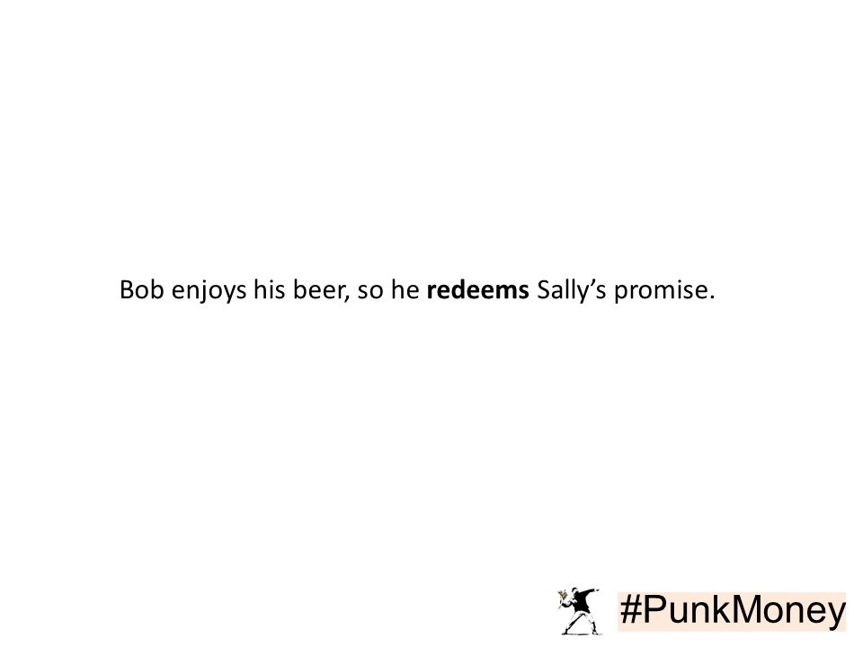 #PunkMoney Bob enjoys his beer, so he redeems Sally's promise.