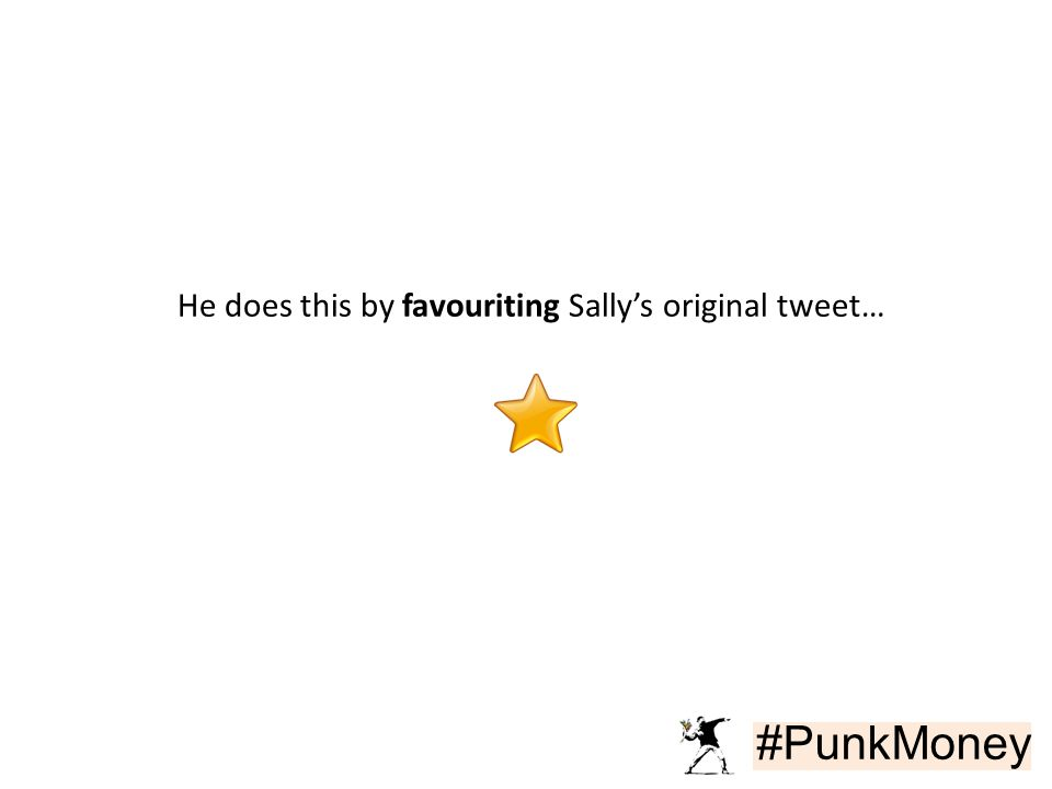 #PunkMoney He does this by favouriting Sally's original tweet…