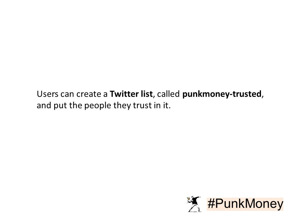 #PunkMoney Users can create a Twitter list, called punkmoney-trusted, and put the people they trust in it.