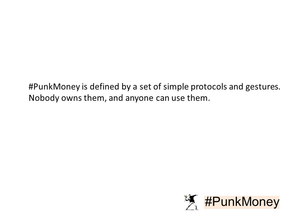 #PunkMoney #PunkMoney is defined by a set of simple protocols and gestures. Nobody owns them, and anyone can use them.