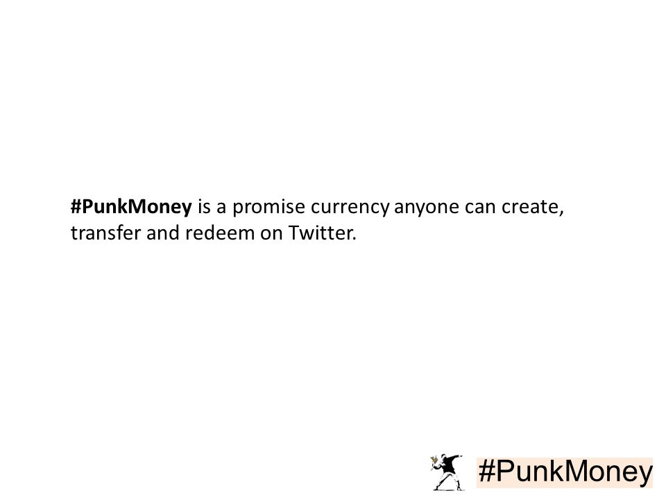 #PunkMoney #PunkMoney is a promise currency anyone can create, transfer and redeem on Twitter.