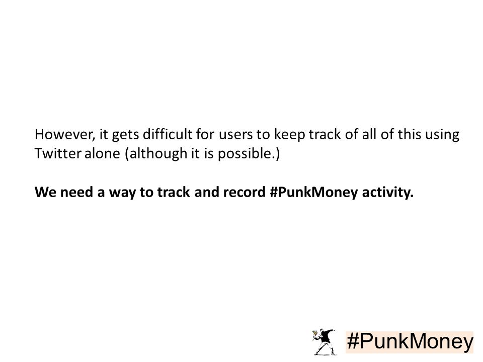 #PunkMoney However, it gets difficult for users to keep track of all of this using Twitter alone (although it is possible.) We need a way to track and