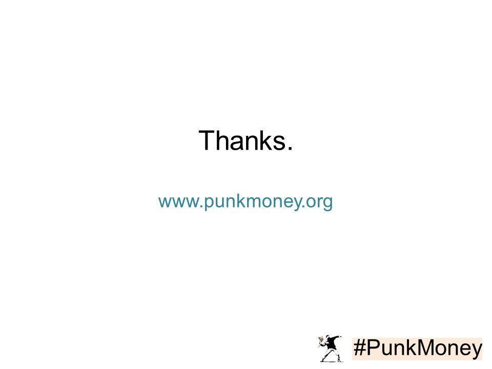 #PunkMoney Thanks. www.punkmoney.org