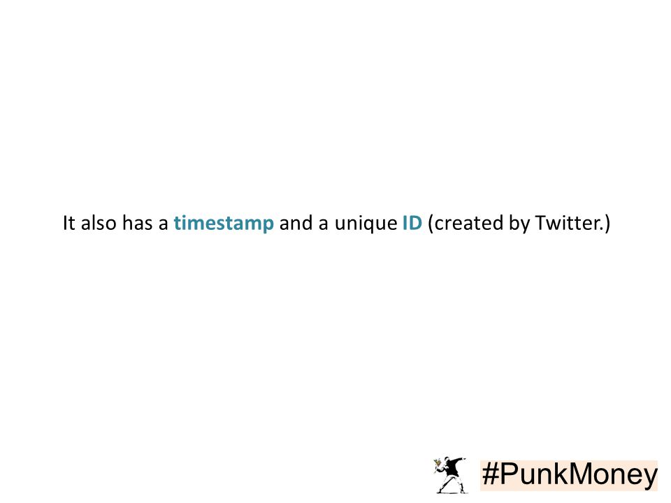 #PunkMoney It also has a timestamp and a unique ID (created by Twitter.)