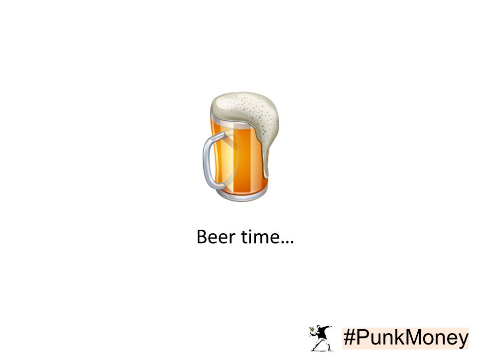 #PunkMoney Beer time…