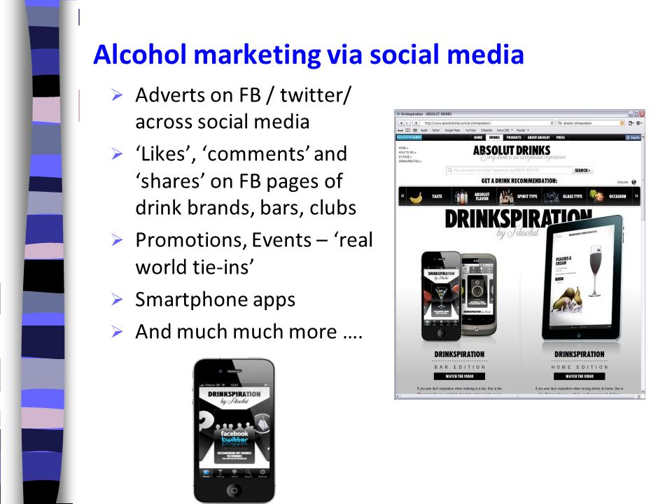 Alcohol marketing via social media  Adverts on FB / twitter/ across social media  'Likes', 'comments' and 'shares' on FB pages of drink brands, bars