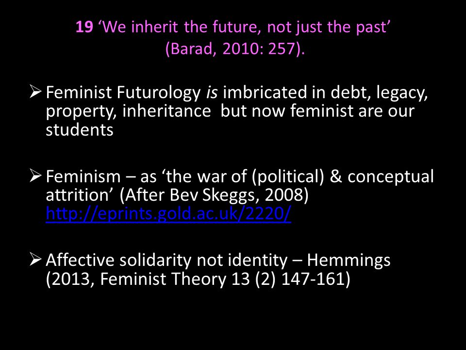 19 'We inherit the future, not just the past' (Barad, 2010: 257).  Feminist Futurology is imbricated in debt, legacy, property, inheritance but now f