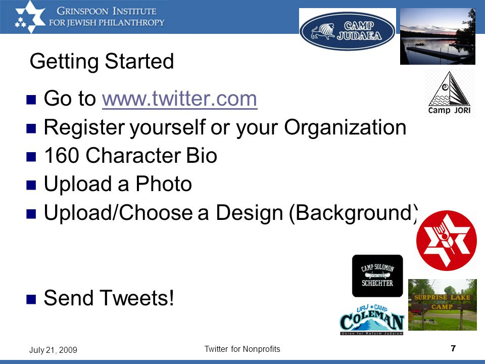 Twitter for Nonprofits8 July 21, 2009 Getting Started (cont'd) Settings  Can protect updates  Bio  Devices (text updates)  Notices (email)  Picture  Design (background)