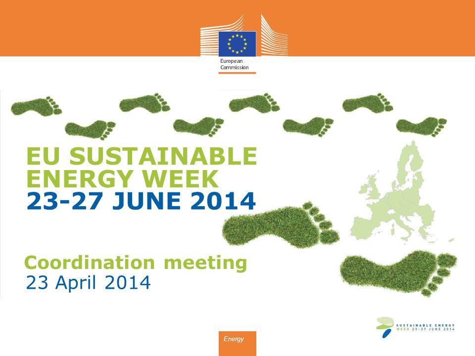 EU SUSTAINABLE ENERGY WEEK 23-27 JUNE 2014 Energy Coordination meeting 23 April 2014