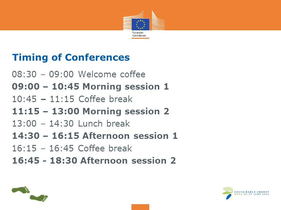 Timing of Conferences 08:30 – 09:00 Welcome coffee 09:00 – 10:45 Morning session 1 10:45 – 11:15 Coffee break 11:15 – 13:00 Morning session 2 13:00 – 14:30 Lunch break 14:30 – 16:15 Afternoon session 1 16:15 – 16:45 Coffee break 16:45 - 18:30 Afternoon session 2
