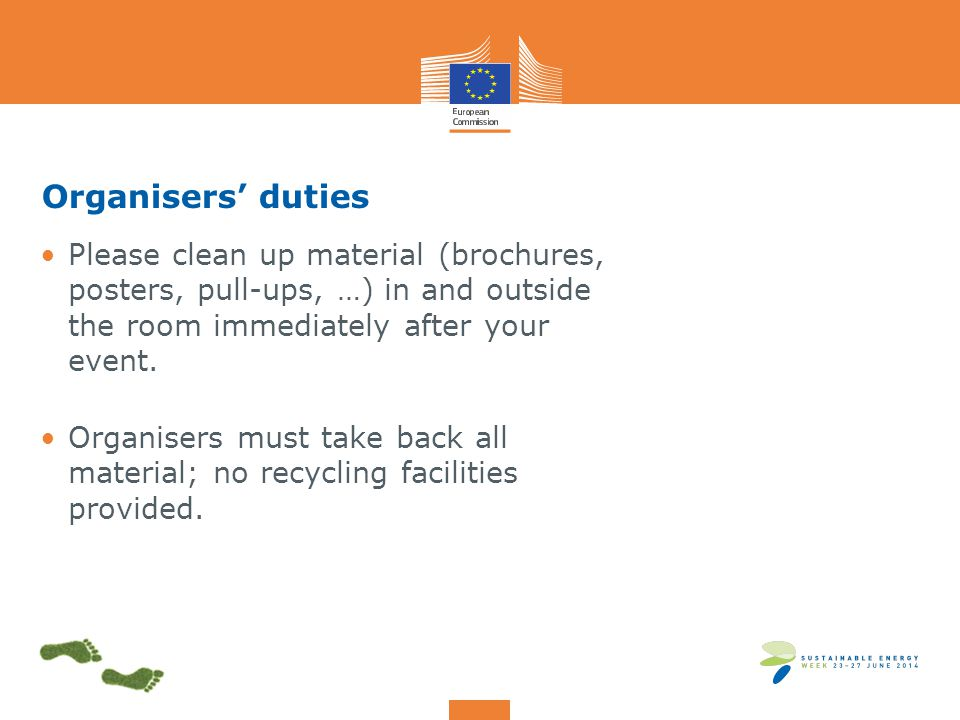 Organisers' duties Please clean up material (brochures, posters, pull-ups, …) in and outside the room immediately after your event.