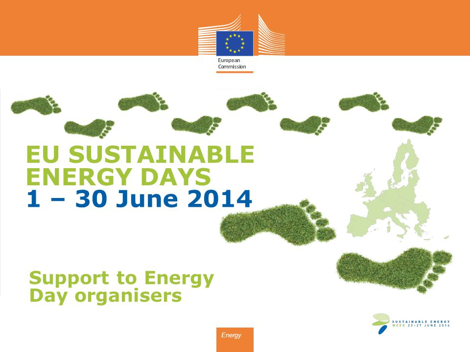 EU SUSTAINABLE ENERGY DAYS 1 – 30 June 2014 Energy Support to Energy Day organisers