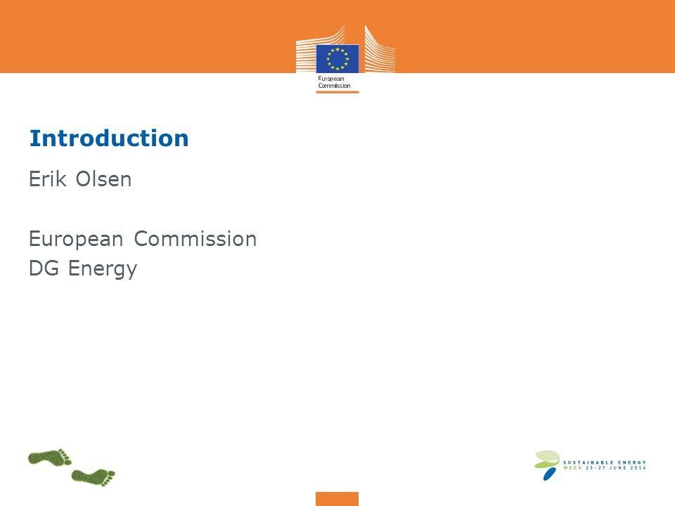 Introduction Erik Olsen European Commission DG Energy