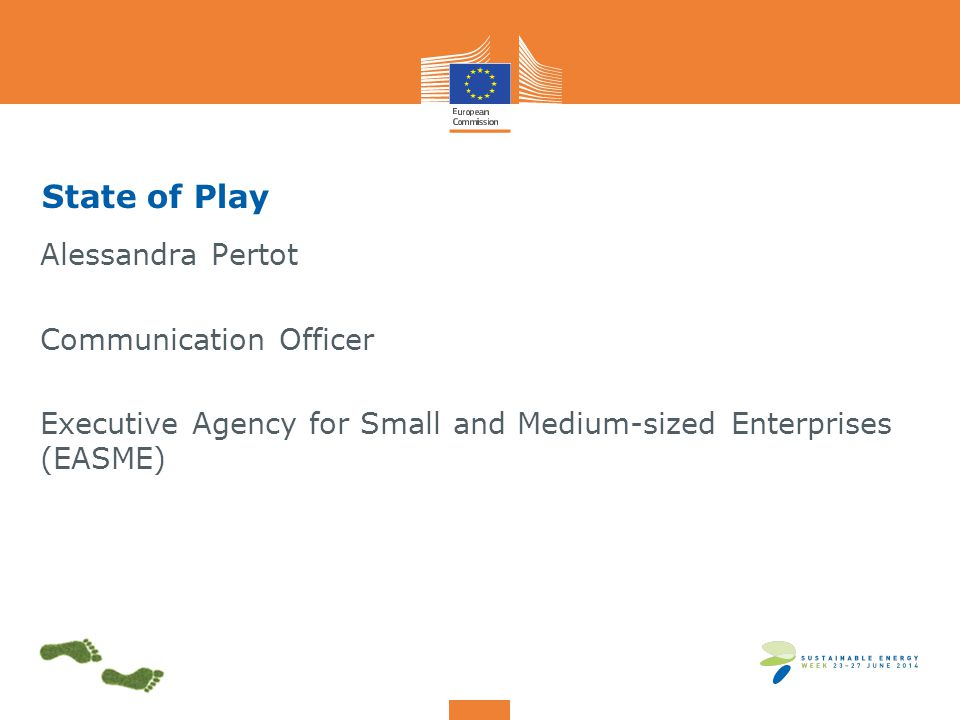 State of Play Alessandra Pertot Communication Officer Executive Agency for Small and Medium-sized Enterprises (EASME)