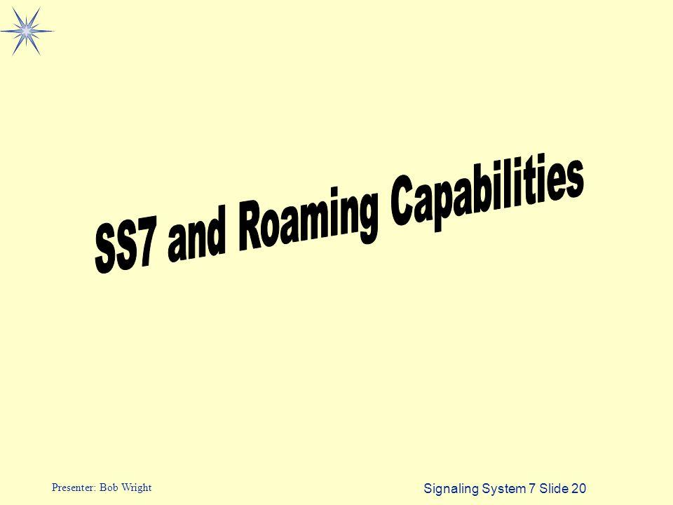 Signaling System 7 Slide 20 Presenter: Bob Wright