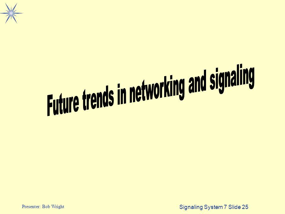 Signaling System 7 Slide 25 Presenter: Bob Wright
