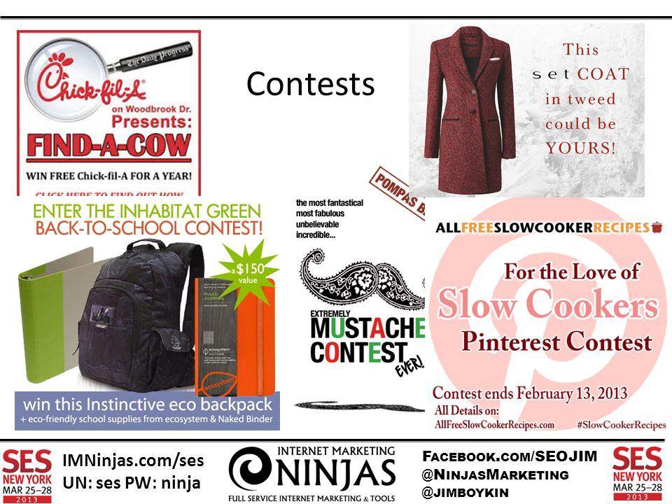 F ACEBOOK. COM /SEOJIM @N INJAS M ARKETING @ JIMBOYKIN IMNinjas.com/ses UN: ses PW: ninja Contests