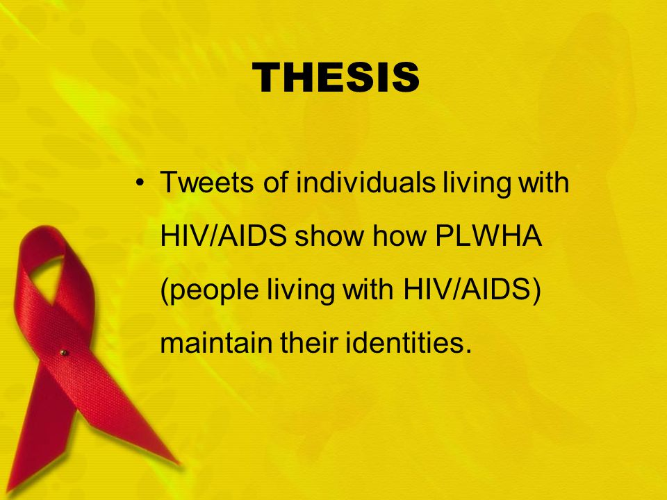 PREVIOUS LITERATURE Stigma Visser, Makin, and Lehobye (2006) Construction of an HIV Positive Self Roth and Nelson (1997) Cadell and Marshall (2007) HIV as Identity, Experience, or Career Bartos and McDonald (2000) Flowers, et.