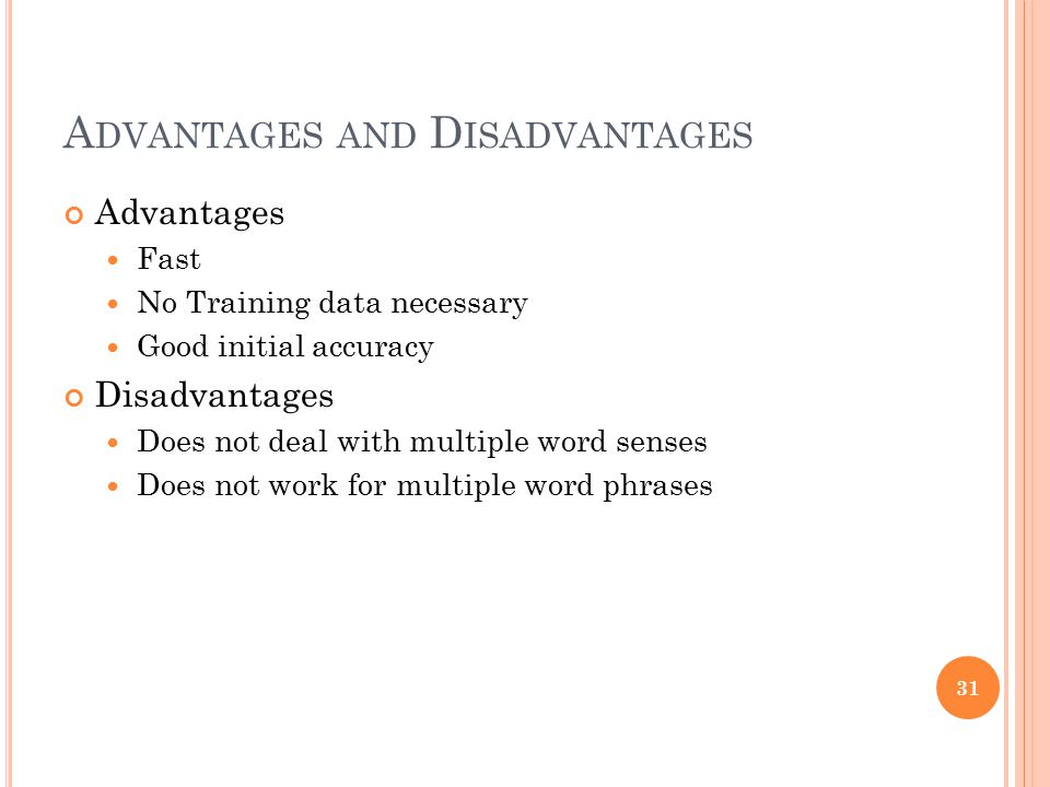 A DVANTAGES AND D ISADVANTAGES Advantages Fast No Training data necessary Good initial accuracy Disadvantages Does not deal with multiple word senses