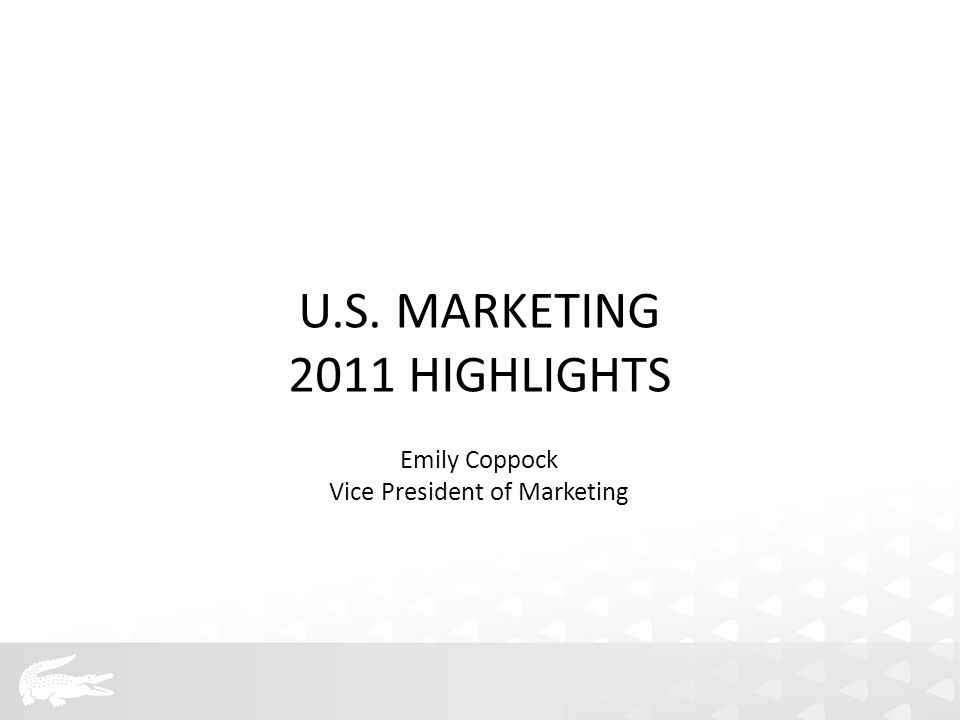 U.S. MARKETING 2011 HIGHLIGHTS Emily Coppock Vice President of Marketing