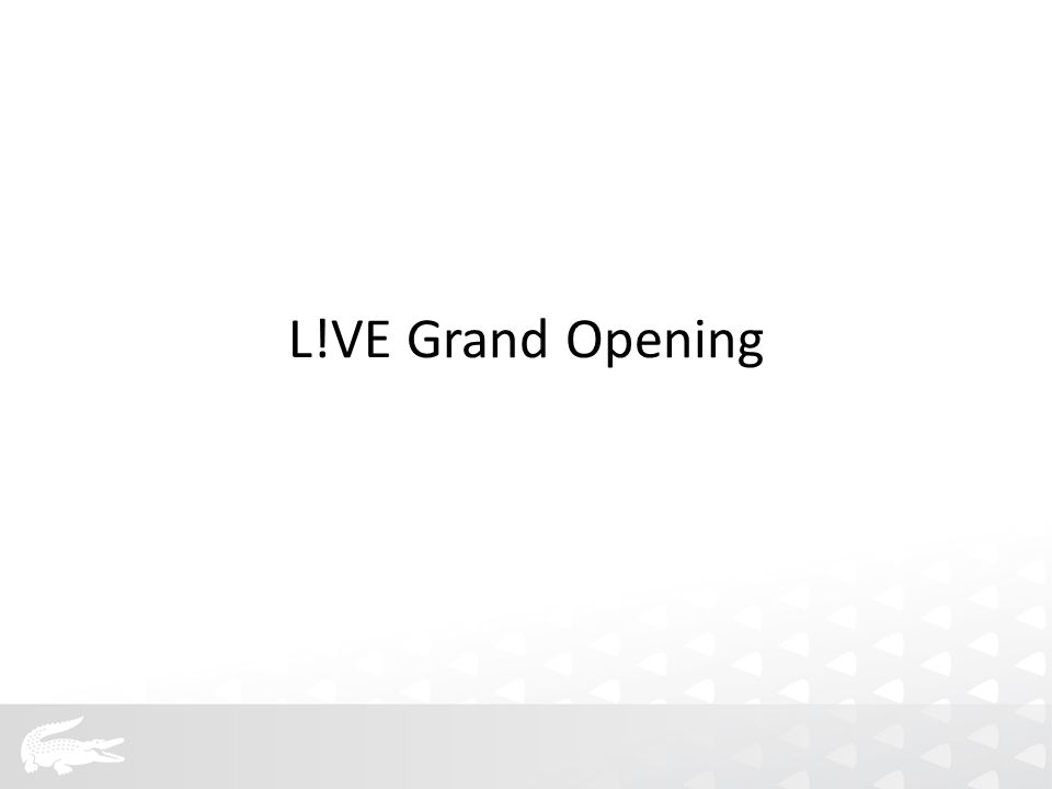 L!VE Grand Opening