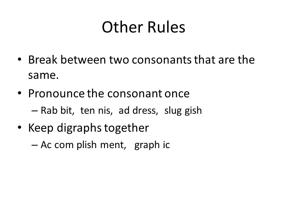 Other Rules Break between two consonants that are the same.