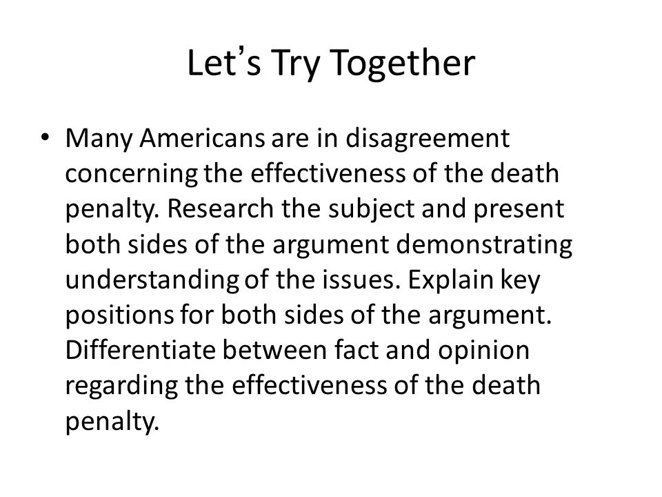 Let's Try Together Many Americans are in disagreement concerning the effectiveness of the death penalty.
