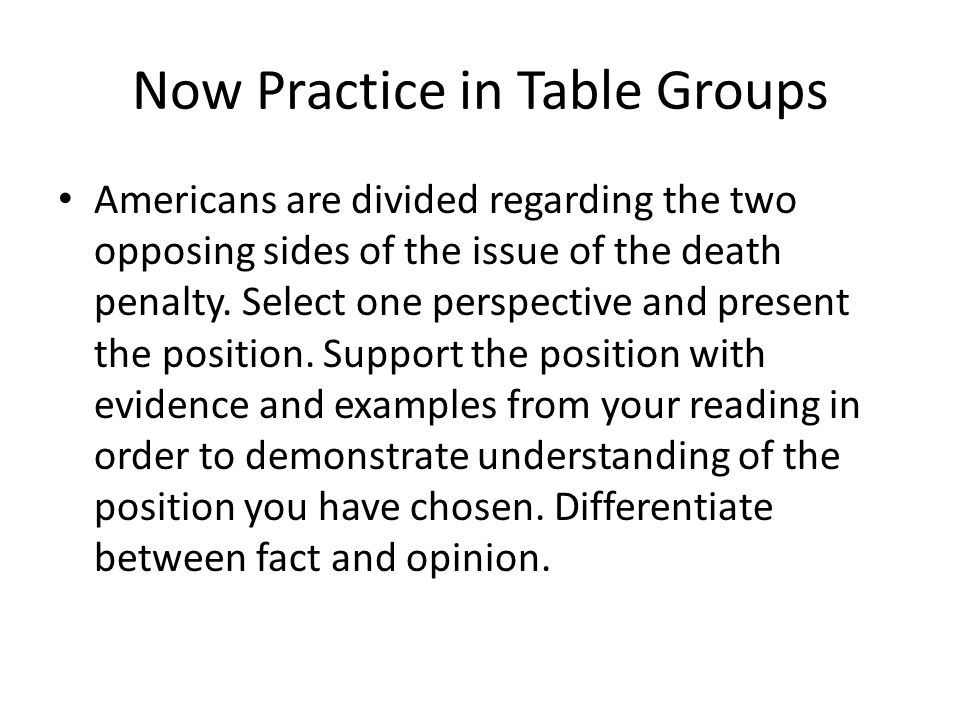 Now Practice in Table Groups Americans are divided regarding the two opposing sides of the issue of the death penalty.
