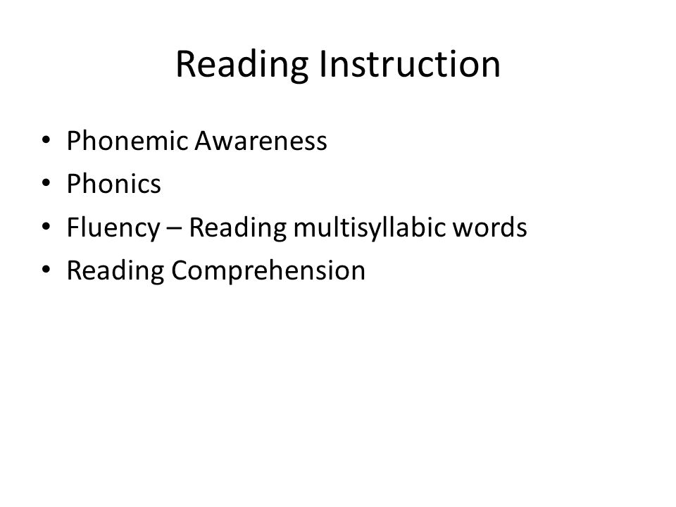 Reading Instruction Phonemic Awareness Phonics Fluency – Reading multisyllabic words Reading Comprehension