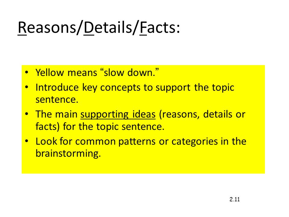Reasons/Details/Facts: Yellow means slow down. Introduce key concepts to support the topic sentence.