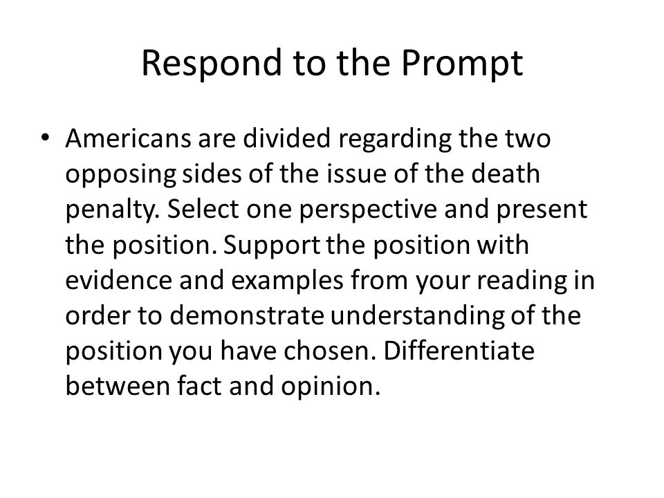 Respond to the Prompt Americans are divided regarding the two opposing sides of the issue of the death penalty.