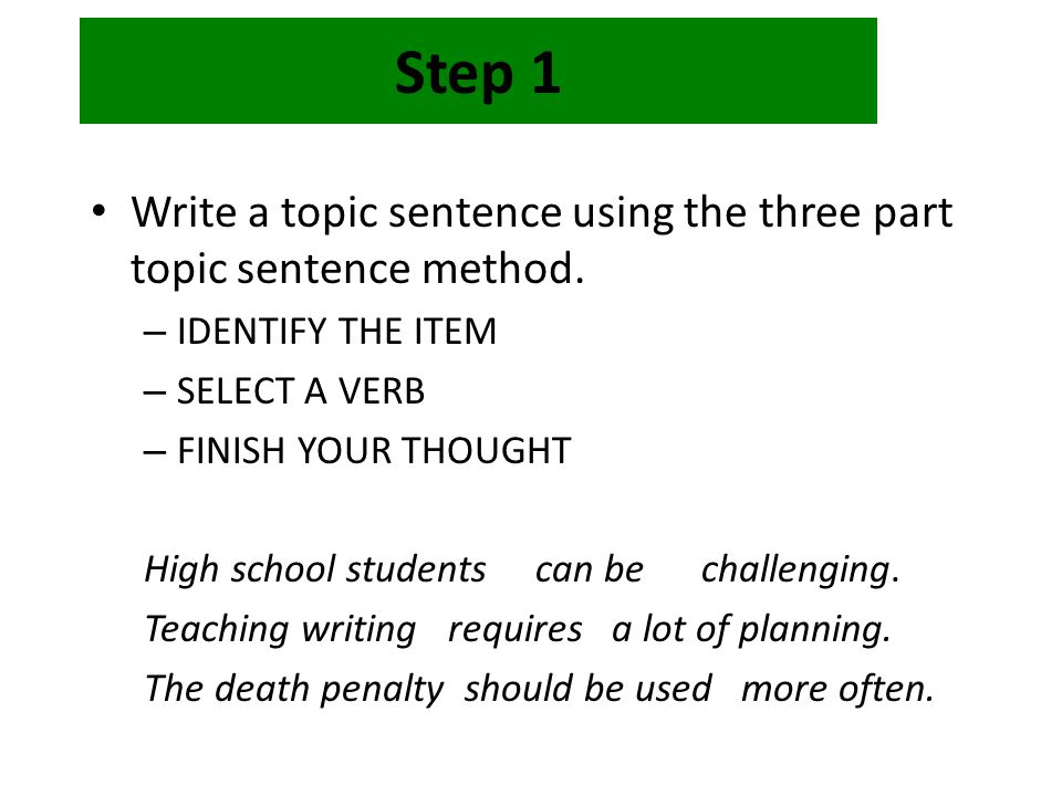 Step 1 Write a topic sentence using the three part topic sentence method.
