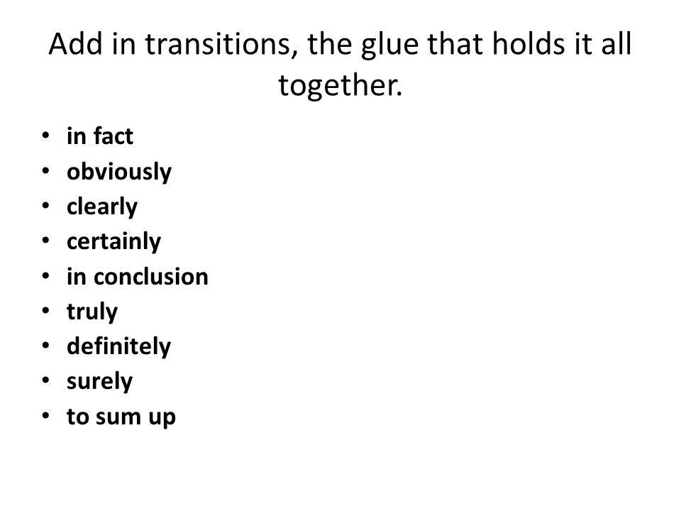 Add in transitions, the glue that holds it all together.