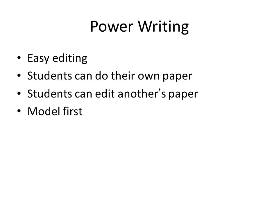 Power Writing Easy editing Students can do their own paper Students can edit another's paper Model first