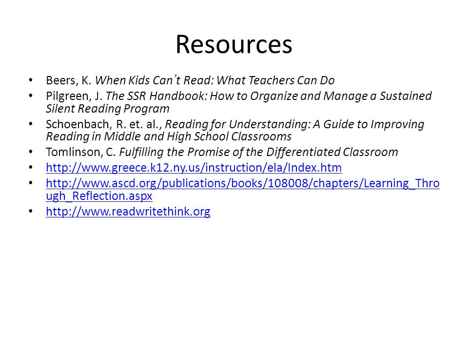 Resources Beers, K. When Kids Can't Read: What Teachers Can Do Pilgreen, J.