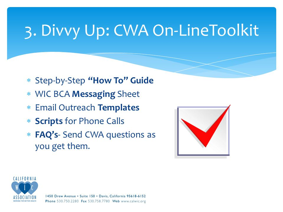  Step-by-Step How To Guide  WIC BCA Messaging Sheet  Email Outreach Templates  Scripts for Phone Calls  FAQ's- Send CWA questions as you get them.