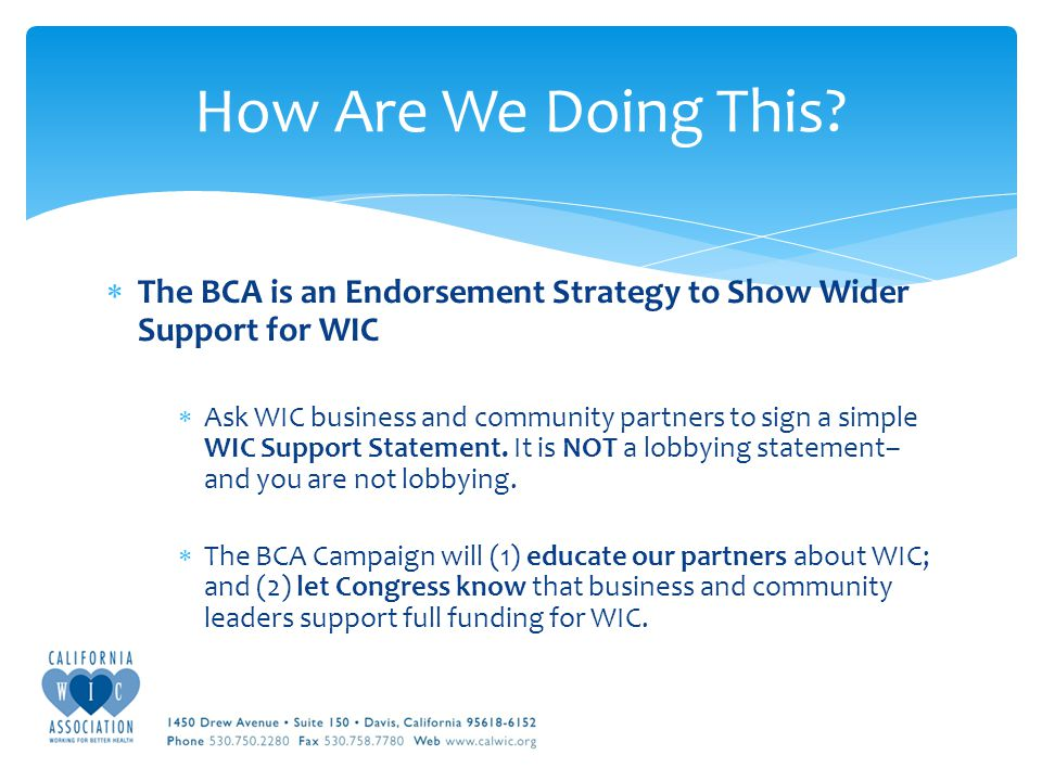  The BCA is an Endorsement Strategy to Show Wider Support for WIC  Ask WIC business and community partners to sign a simple WIC Support Statement.