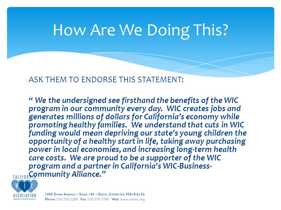 ASK THEM TO ENDORSE THIS STATEMENT: We the undersigned see firsthand the benefits of the WIC program in our community every day.
