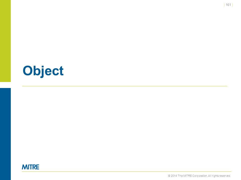 © 2014 The MITRE Corporation. All rights reserved.   161   Object