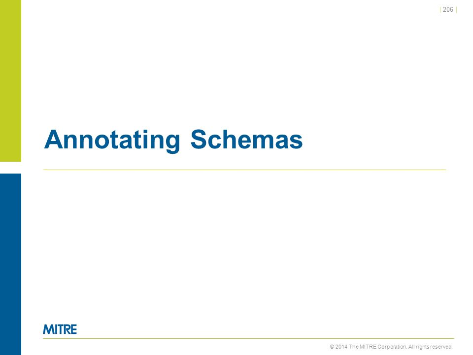 © 2014 The MITRE Corporation. All rights reserved.   206   Annotating Schemas
