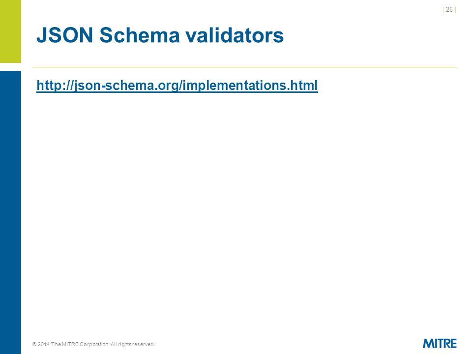 | 26 | © 2014 The MITRE Corporation. All rights reserved. JSON Schema validators http://json-schema.org/implementations.html